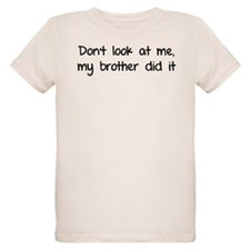 Don't look at me, my brother did it T-Shirt