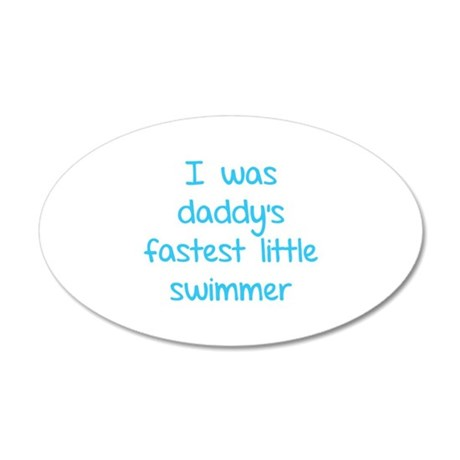 I was daddy's fastest little swimmer 22x14 Oval Wa