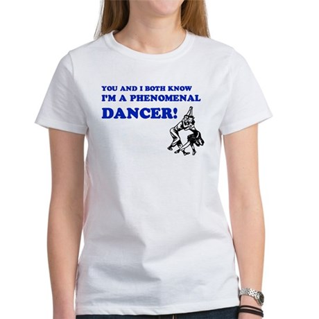 I'm A Phenomenal Dancer Women's T-Shirt