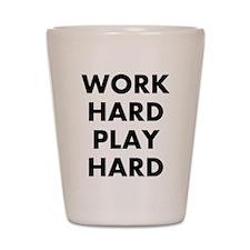 Work Hard Play Hard Shot Glass