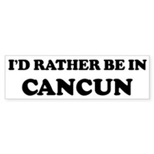 Rather be in Cancun Bumper Bumper Sticker