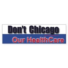 Don't Chicago Our HealthCare Bumper Bumper Sticker
