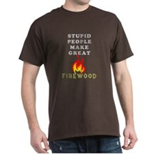 Stupid Firewood T-Shirt