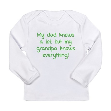My dad knows a lot Long Sleeve Infant T-Shirt