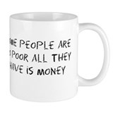 Some People Are So Poor All They Have Is Money Small Mug