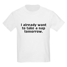I already know I want to take a nap tomorrow T-Shirt