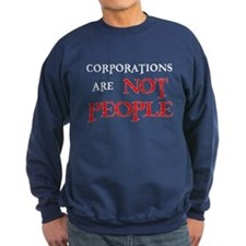 CORPORATIONS ARE NOT PEOPLE Sweatshirt