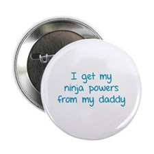 "I get my ninja powers from my daddy 2.25"" Button"