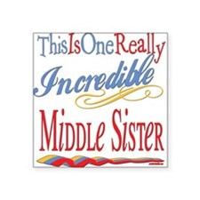 "Incredible MIDDLESISTER.png Square Sticker 3"" x 3"""