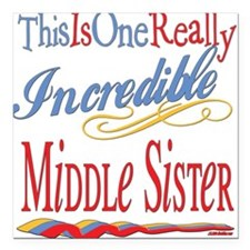 "Incredible MIDDLESISTER.png Square Car Magnet 3"" x"