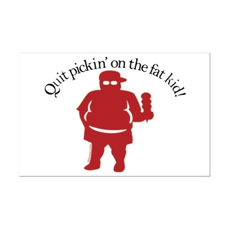 Quit Picking on the Fat Kid Mini Poster Print