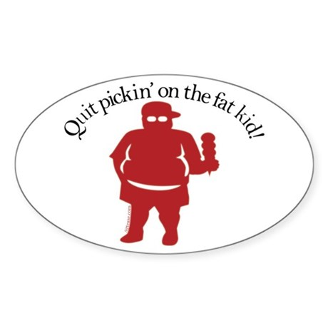 Quit Picking on the Fat Kid Oval Sticker