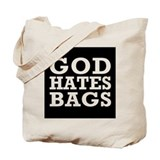 God Hates Bags Tote Bag