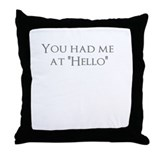 "You had me at ""Hello"" Throw Pillow"