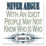 ArgueWithIdiot copy.png Square Car Magnet 3