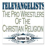 televangelists copy.png Square Car Magnet 3