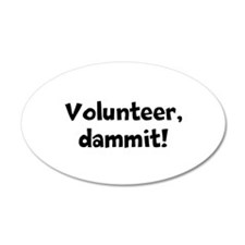 Volunteer, dammit! Wall Decal