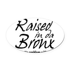 raised inthe bronx.png Oval Car Magnet
