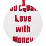 equate love with money.png Round Ornament