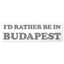 Rather be in Budapest Bumper Bumper Sticker