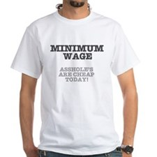 MINIMUM WAGE - ASSHOLES ARE CHEAP TODAY
