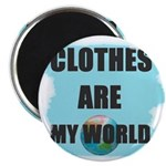 CLOTHES ARE MY WORLD Magnet
