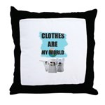 CLOTHES ARE MY WORLD Throw Pillow