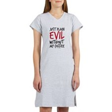 Evil without coffee Women's Nightshirt