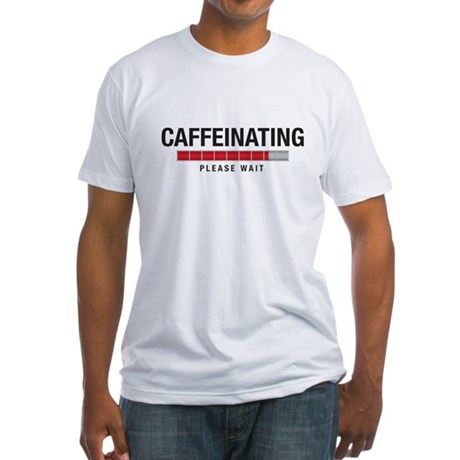Caffeinating Fitted T-Shirt