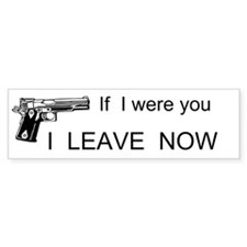 If I Were You I Leave Now Custom Bumper Sticker