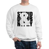Stupid Dumb & Hyphy Sweatshirt