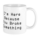 You Broke Something Coffee Mug (white)