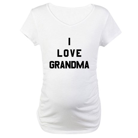 I Love Grandma Maternity T-Shirt