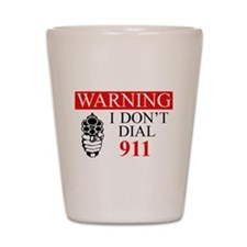 Warning: I Dont Dial 911 Shot Glass