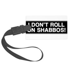 I DONT ROLL ON SHABBOS! Luggage Tag