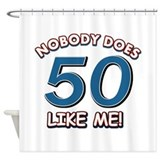 Nobody does 50 like me Shower Curtain