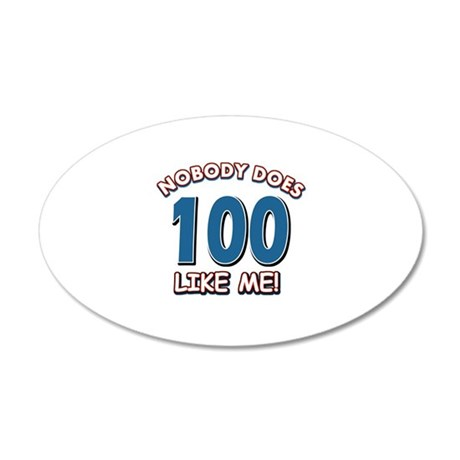 Nobody does 100 like me 20x12 Oval Wall Decal