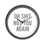 Not You Again Wall Clock