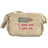 I drink until I pass out Messenger Bag