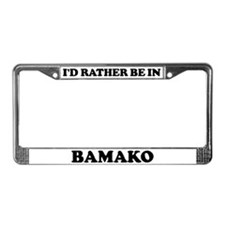 Rather be in Bamako License Plate Frame