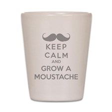 Keep calmd and grow a moustache Shot Glass