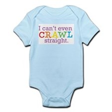 I can't even crawl straight. Infant Bodysuit