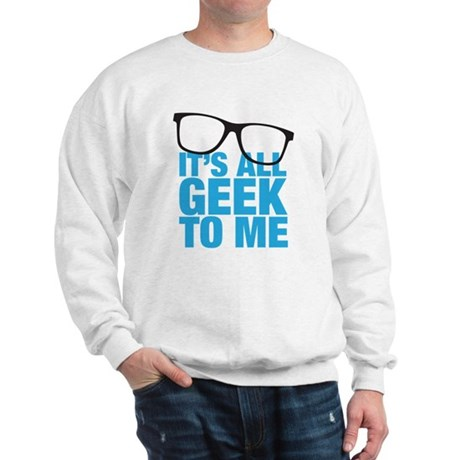 Geek to me Sweatshirt