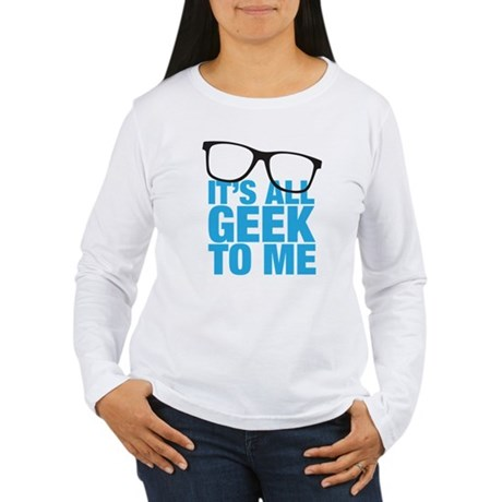 Geek to me Women's Long Sleeve T-Shirt