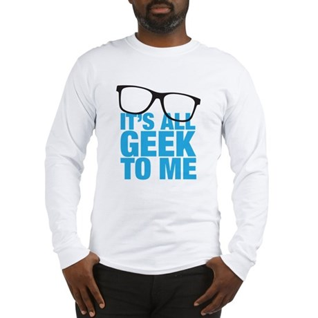 Geek to me Long Sleeve T-Shirt