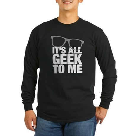 Geek to me Long Sleeve Dark T-Shirt