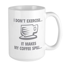 It makes my coffee spill Mug