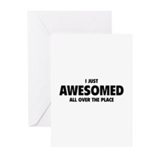 I Just Awesomed All Over The Place Greeting Cards