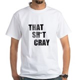 That Shit Cray Shirt