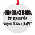 IGNORANCE IS BLISS Round Ornament